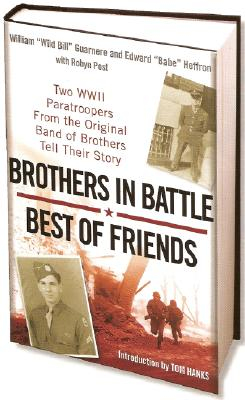 """Brothers in Battle, Best of Friends: Two WWII Paratroopers from the Original Band of Brothers Tell Their Story, Guarnere, William """"Wild Bill""""; Heffron, Edward """"Babe""""; Post, Robyn"""