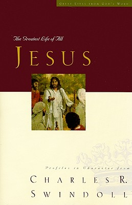 Jesus: The Greatest Life of All (Great Lives Series), Charles R. Swindoll
