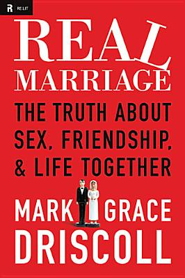 Image for REAL MARRIAGE THE TRUTH ABOUT SEX, FRIENDSHIP & LIFE TOGETHER