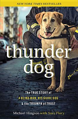 Image for Thunder Dog The True Story of a Blind Man, His Guide Dog, and the Triumph of Trust