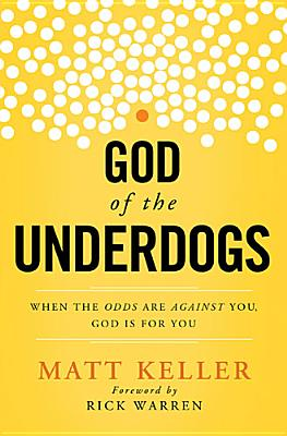 God of the Underdogs: When the Odds Are Against You, God Is For You, Matt Keller