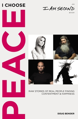 Image for I Choose Peace: Raw Stories of Real People Finding Contentment and Happiness (An I Am Second Book)