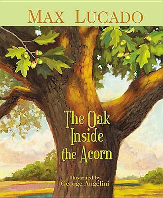 The Oak Inside the Acorn, Max Lucado
