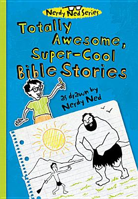 "Image for ""Totally Awesome, Super-Cool Bible Stories as Drawn by Nerdy Ned"""