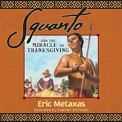 Squanto and the Miracle of Thanksgiving, Eric Metaxas