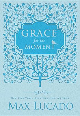 Grace for the Moment - Women's Edition: Inspirational Thoughts for Each Day of the Year, Lucado, Max