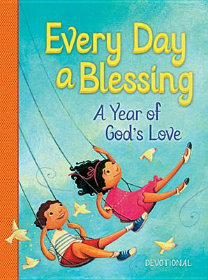 Image for Every Day a Blessing: A Year of Gods Love