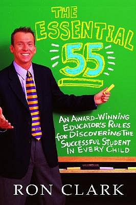 The Essential 55: An Award-Winning Educator's Rules for Discovering the Successful Student in Every Child, RON CLARK