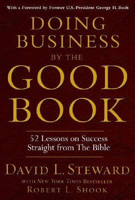 Doing Business by the Good Book: Fifty-Two Lessons on Success Straight from the Bible, Steward, David; Shook, Robert L.