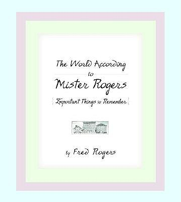 World According to Mr. Rogers: Important Things to Remember, Rogers, Fred