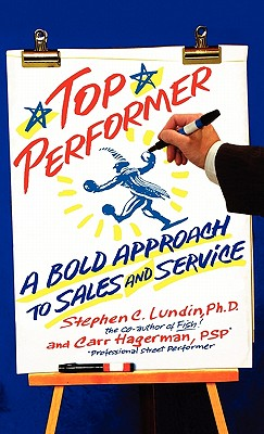 Top Performer: A Bold Approach to Sales and Service, Lundin, Stephen C.; Hagerman, Carr