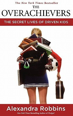 The Overachievers: The Secret Lives of Driven Kids, Robbins, Alexandra