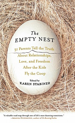 The Empty Nest : 31 Parents Tell the Truth about Relationships, Love, and Freedom after the Kids Fly the Coop, Stabiner, Karen [editor]