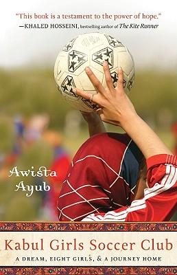 Kabul Girls Soccer Club: A Dream, Eight Girls, and a Journey Home, Ayub, Awista