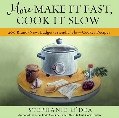 Image for More Make It Fast, Cook It Slow: 200 Brand-New, Budget-Friendly, Slow-Cooker Recipes