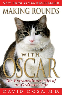 MAKING ROUNDS WITH OSCAR : THE EXTRAORDI, DAVID DOSA