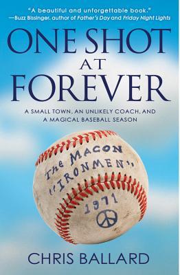 One Shot at Forever: A Small Town, an Unlikely Coach, and a Magical Baseball Season, Chris Ballard