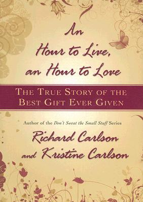 Image for AN HOUR TO LIVE, AN HOUR TO LOVE The True Story of the Best Gift Ever Given