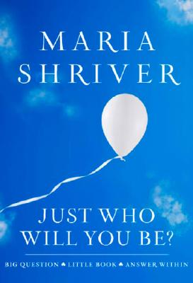 Just Who Will You Be?, Maria Shriver