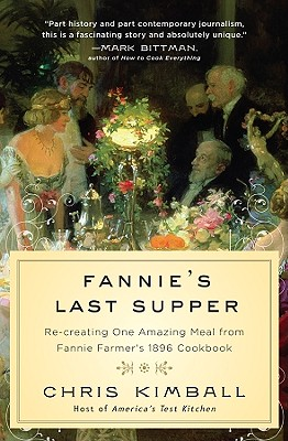 Fannie's Last Supper: Re-creating One Amazing Meal from Fannie Farmer's 1896 Cookbook, Chris Kimball