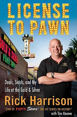 Image for License to Pawn: Deals, Steals, and My Life at the Gold & Silver
