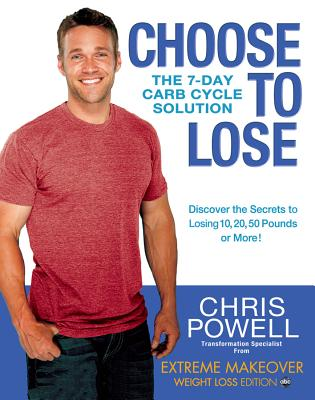 Choose to Lose: The 7-Day Carb Cycle Solution, Chris Powell