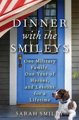 Image for Dinner with the Smileys: One Military Family, One Year of Heroes, and Lessons for a Lifetime