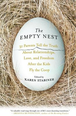 The Empty Nest: 31 Parents Tell the Truth About Relationships, Love and Freedom After the Kids Fly the Coop, Stabiner, Karen