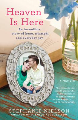 Image for Heaven Is Here: An Incredible Story of Hope, Triumph, and Everyday Joy