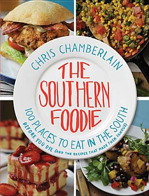 SOUTHERN FOODIE: 1000 PLACES TO EAT IN THE SOUTH BEFORE YOU DIE (AND THE RECIPES THAT MADE THEM...), CHAMBERLAIN, CHRIS