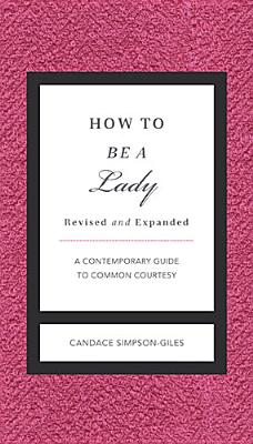 How to Be a Lady Revised and   Updated: A Contemporary Guide to Common Courtesy (GentleManners), Simpson-Giles, Candace