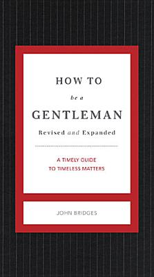 Image for How to Be a Gentleman Revised and Updated: A Timely Guide to Timeless Manners