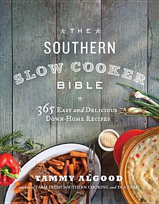 SOUTHERN SLOW COOKER BIBLE: 365 EASY AND DELICIOUS DOWN-HOME RECIPES, ALGOOD, TAMMY