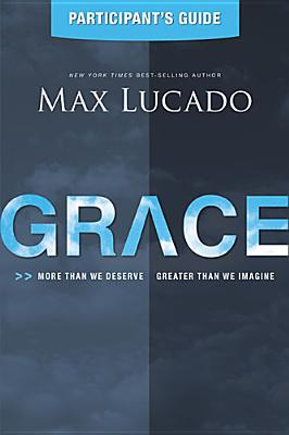 Image for Grace: More Than We Deserve, Greater Than We Imagine (Participant's Guide)