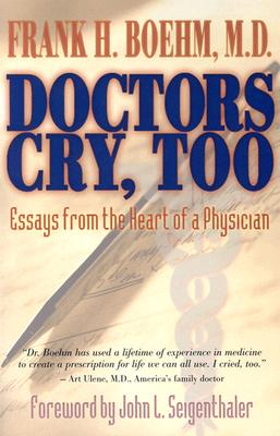 DOCTORS CRY  TOO : ESSAYS FROM THE HEART, FRANK H. BOEHM