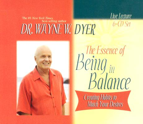 Image for The Essence of Being in Balance: Creating Habits to Match Your Desires (6 CD Set)
