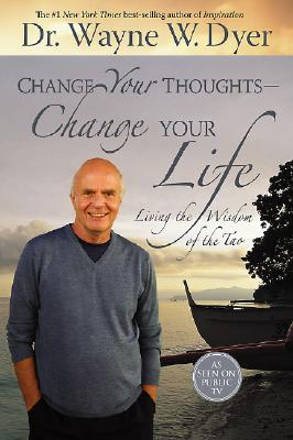Image for Change Your Thoughts - Change Your Life: Living the Wisdom of the Tao