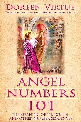 Angel Numbers 101: The Meaning of 111, 123, 444, and other number sequences, Doreen Virtue