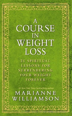 Image for A Course In Weight Loss: 21 Spiritual Lessons for Surrendering Your Weight Forever
