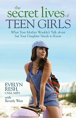 Image for The Secret Lives of Teen Girls: What Your Mother Wouldn't Talk about but Your Daughter Needs to Know