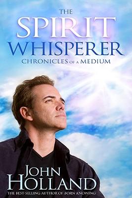 The Spirit Whisperer: Chronicles of a Medium, Holland, John