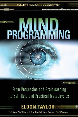 Image for Mind Programming - From Persuasion and Brainwashing to Self-Help and Practical Metaphysics