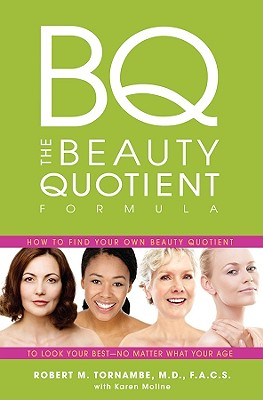 The Beauty Quotient Formula: How to Find Your Own Beauty Quotient to Look Your Best � No Matter What Your Age, Tornambe M.D.  F.A.C.S, Robert