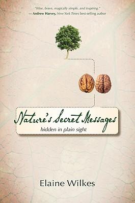 Nature�s Secret Messages: Hidden in Plain Sight, Wilkes, Elaine