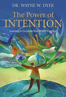 Image for The Power of Intention: Learning to Co-create Your World Your Way