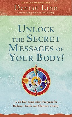 Unlock the Secret Messages of Your Body!: A 28-Day Jump-Start Program for Radiant Health and Glorious Vitality (Soul Coaching), Linn, Denise