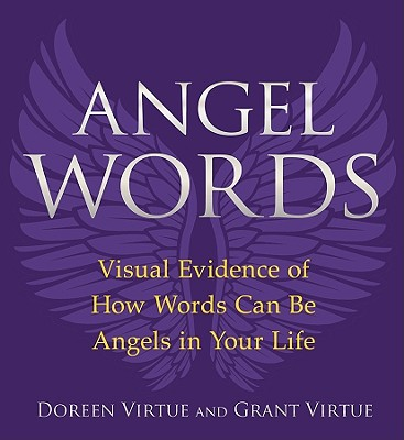 Angel Words: Visual Evidence of How Words Can Be Angels in Your Life, Virtue, Doreen; Virtue, Grant