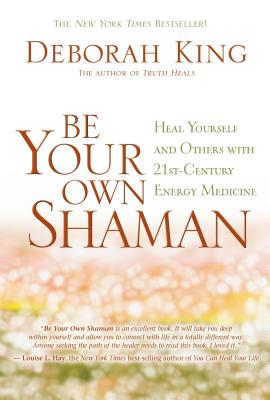 Image for Be Your Own Shaman: Heal Yourself and Others with 21st-Century Energy Medicine