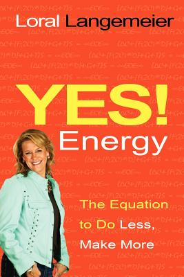 Yes! Energy: The Equation to Do Less, Make More, Langemeier, Loral