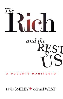 The Rich And The Rest Of Us: A Poverty Manifesto, Tavis Smiley, Cornel West